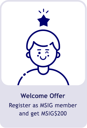 Welcome offer, register as MSIG member and get 200 MSIG$